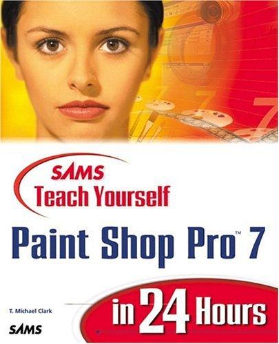 Sams Teach Yourself Paint Shop Pro 7: T. Michael Clark