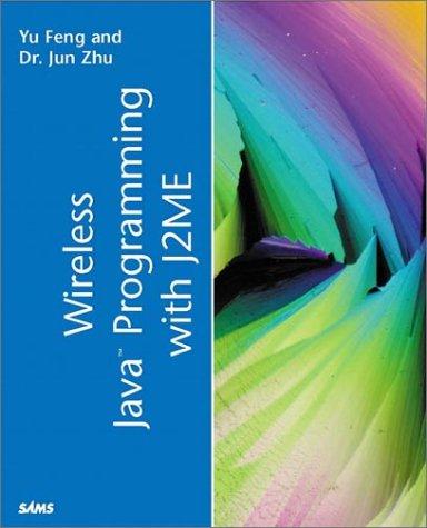 Wireless Java Programming with J2ME: Yu Feng; Jun