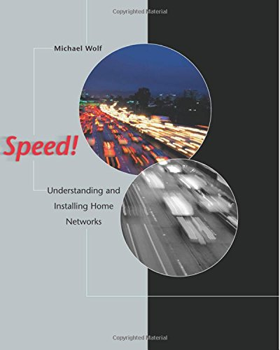 Speed!: Understanding and Installing Home Networks: Michael Wolf