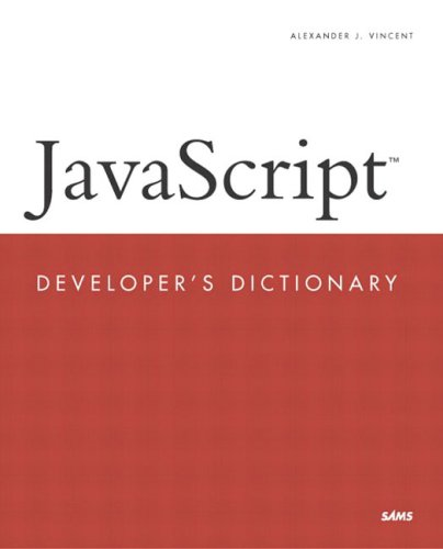 JavaScript Developer's Dictionary (Developer's Library): Alexander J. Vincent