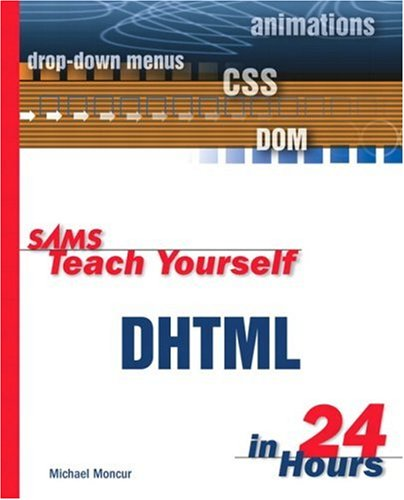 Sams Teach Yourself DHTML in 24 Hours: Michael Moncur