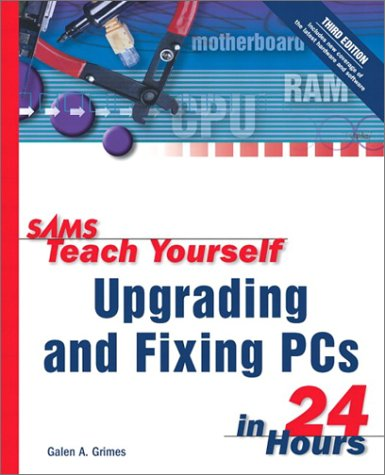 9780672323041: Sams Teach Yourself Upgrading and Fixing PCs in 24 Hours (3rd Edition)