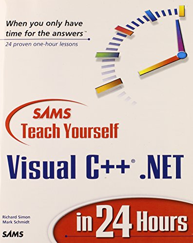 Sams Teach Yourself Visual C++.NET in 24: Richard J. Simon,