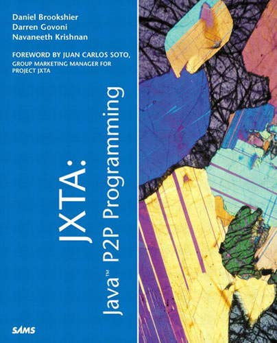 JXTA: Java P2P Programming: Daniel Brookshier; Darren Govoni; Navaneeth Krishnan; Juan Carlos Soto