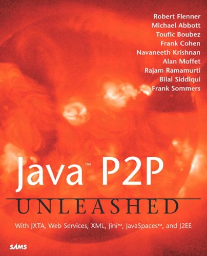Java P2P Unleashed: With JXTA, Web Services,: Robert Flenner/ Michael