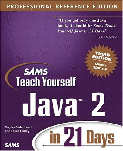 Sams Teach Yourself Java 2 in 21 Days, Professional Reference Edition (3rd Edition) (0672324555) by Laura Lemay; Rogers Cadenhead