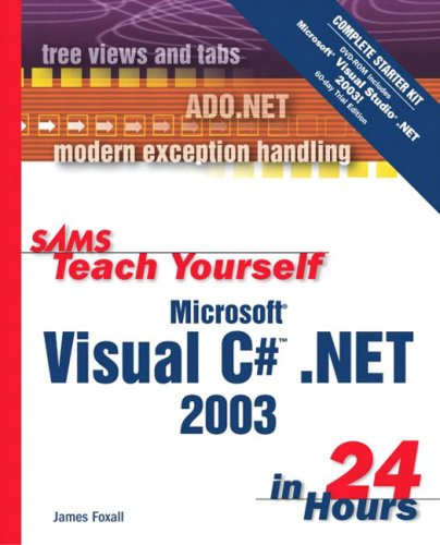Sams Teach Yourself Microsoft Visual C# .NET: James Foxall