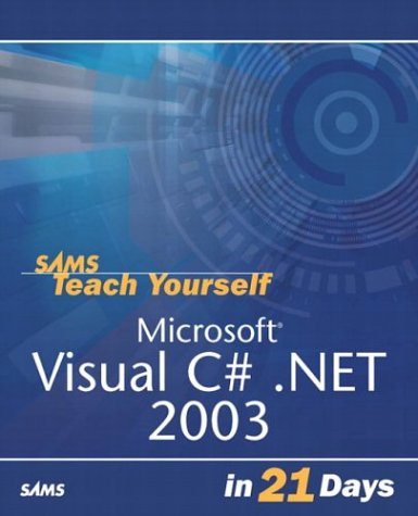 Sams Teach Yourself Visual C#.NET in 21 Days (Teach Yourself in 21 Days) (9780672325571) by Liberty, Jesse