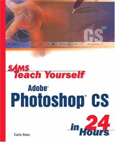 Sams Teach Yourself Adobe Photoshop CS in 24 Hours (0672325926) by Rose, Carla