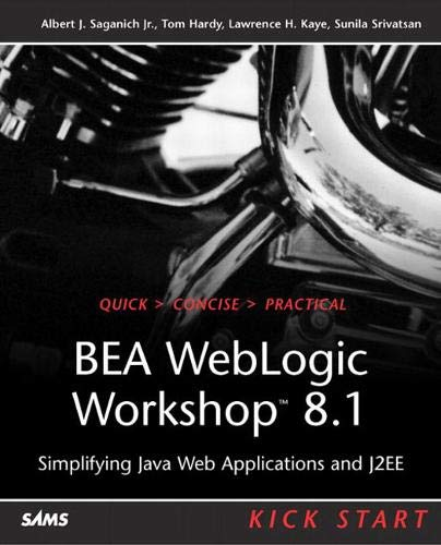 BEA WebLogic Workshop 8.1 Kick Start: Simplifying Java Web Applications and J2EE: Saganich, Albert ...