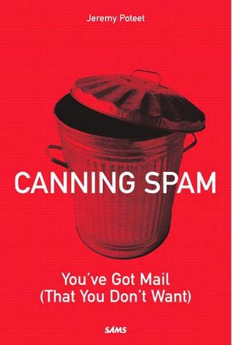9780672326394: Canning Spam: You've Got Mail (That You Don't Want)