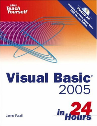 Sams Teach Yourself Visual Basic 2005 in 24 Hours, Complete Starter Kit: Foxall, James
