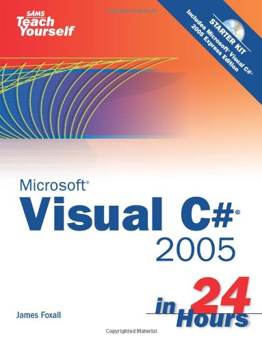 9780672327407: Sams Teach Yourself Visual C# 2005 in 24 Hours, Complete Starter Kit