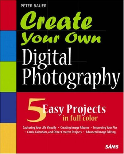 9780672328305: Create Your Own Digital Photography