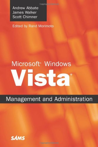 Microsoft Windows Vista Management and Administration: Andrew Abbate, James