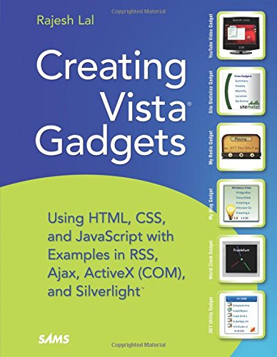 9780672329685: Creating Vista Gadgets: Using HTML, CSS and JavaScript with Examples in RSS, Ajax, ActiveX (COM) and Silverlight