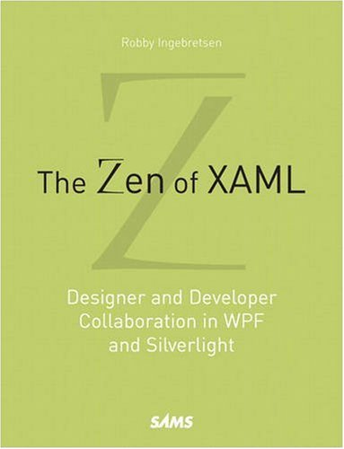 9780672330315: The Zen of XAML: Designer and Developer Collaboration in WPF and Silverlight
