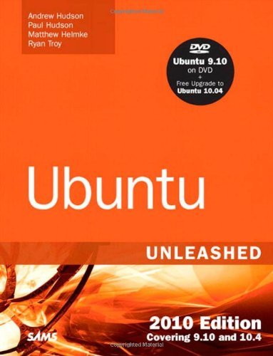 Ubuntu Unleashed 2010 Edition: Covering 9.10 and 10.4 (5th Edition): Andrew Hudson, Paul Hudson, ...