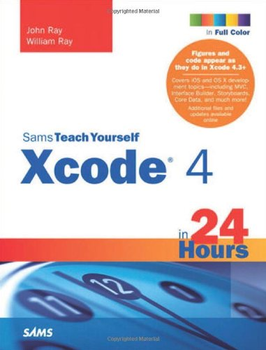 9780672335877: Sams Teach Yourself Xcode 4 in 24 Hours