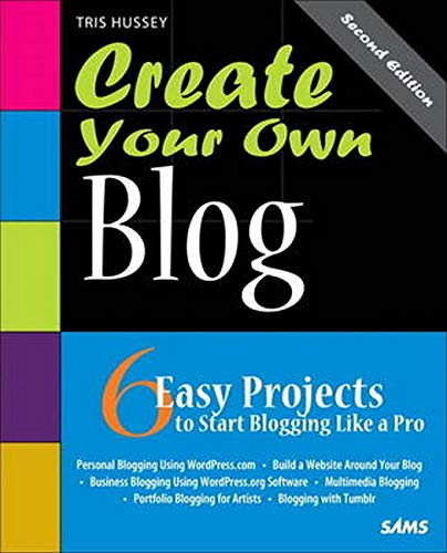 9780672335976: Create Your Own Blog: 6 Easy Projects to Start Blogging Like a Pro (2nd Edition) (Create Your Own (SAMS))