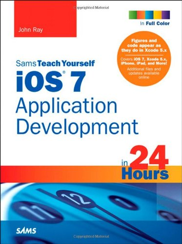 9780672337062: iOS 7 Application Development in 24 Hours, Sams Teach Yourself (Sams Teach Yourself in 24 Hour)