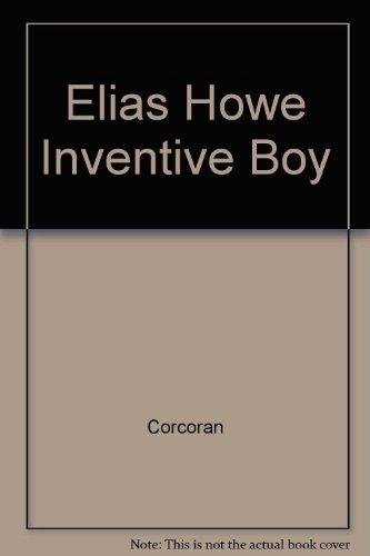 9780672500480: Elias Howe Inventive Boy