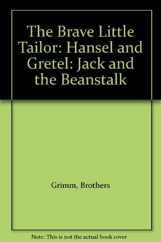 The Brave Little Tailor: Hansel and Gretel: Jack and the Beanstalk: Brothers Grimm, Jean Lee Latham