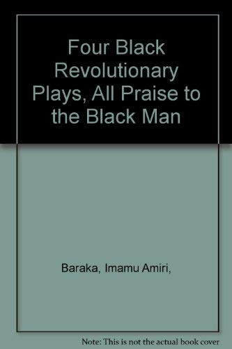 9780672506710: Four Black Revolutionary Plays, All Praise to the Black Man