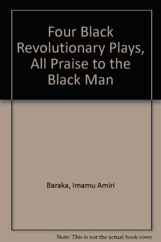9780672506727: Four Black Revolutionary Plays, All Praise to the Black Man