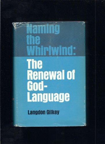 Naming the Whirlwind: The Renewal of God-Language,: Langdon Gilkey
