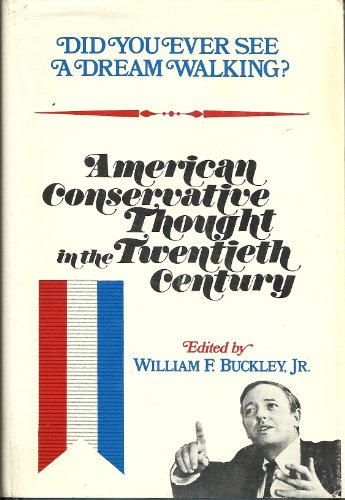 Did You Ever See a Dream Walking? American Conservative Thought in the Twentieth Century (The ...