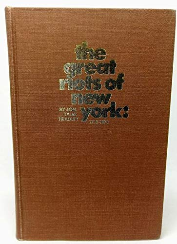 The Great Riots of New York, 1712-1873.: Headley, Joel Tyler,