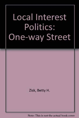 Local interest politics;: A one-way street (The Urban governors series): Zisk, Betty H