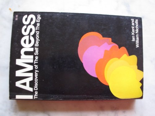 I Amness: The Discovery of the Self Beyond the Ego,: Kent, Ian.
