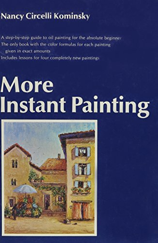 More Instant Painting : A Guide for the Absolute Beginner, the Only Book with Color Formulas in ...