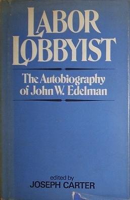 9780672516771: Labor lobbyist;: The autobiography of John W. Edelman