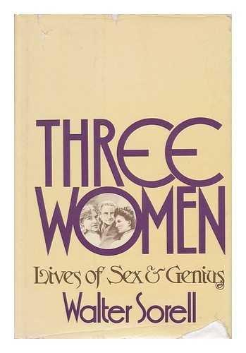 Three Women: Lives of Sex and Genius: Walter Sorell