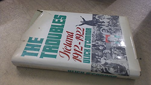 The troubles: Ireland, 1912-1922: Ulick O'Connor