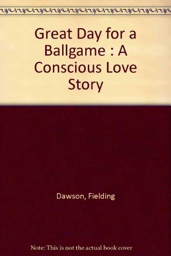 A great day for a ballgame;: A conscious love story: Fielding Dawson