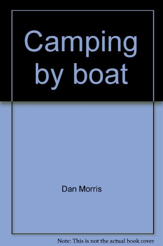 9780672518829: Camping by boat [Unknown Binding] by Dan Morris