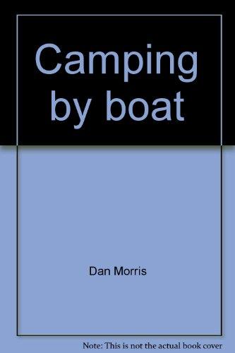 9780672518829: Camping by boat: Powerboat, sailboat, canoe, raft