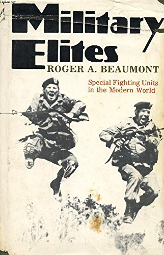 Military Elites. Special Fighting Units in the Modern World.: Beaumont, Roger A.