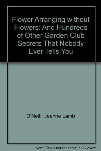 Flower arranging without flowers: And hundreds of: O'Neill, Jeanne Lamb