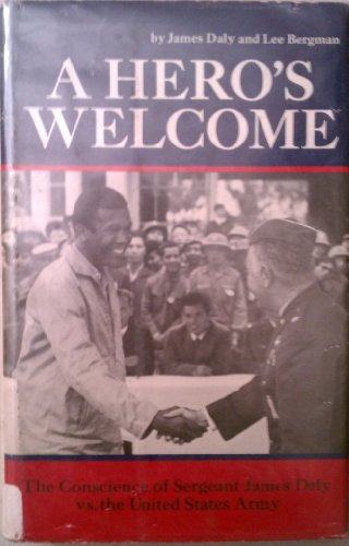 A hero's welcome: The conscience of Sergeant James Daly versus the United States Army: Daly, ...