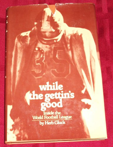 While the gettin's good: Inside the World Football League (0672520575) by Gluck, Herb