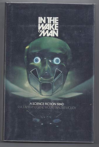 In the Wake of Man: Lafferty, R.A., Wolfe, Gene, Moudy, Walter