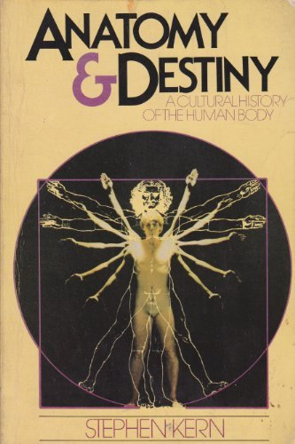 Anatomy and Destiny: A Cultural History of the Human Body: Stephen Kern