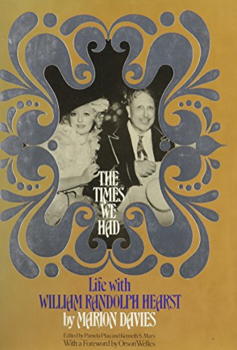 9780672521126: The Times We Had : Life with William Randolph Hearst / by Marion Davies ; Edited by Pamela Pfau & Kenneth S. Marx ; with a Foreword by Orson Welles
