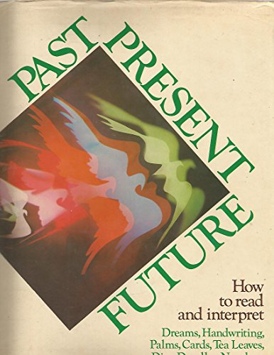 9780672521300: Past, present, future: How to read and interpret dreams, handwriting, palms, cards, tea leaves, dice, doodles, numbers
