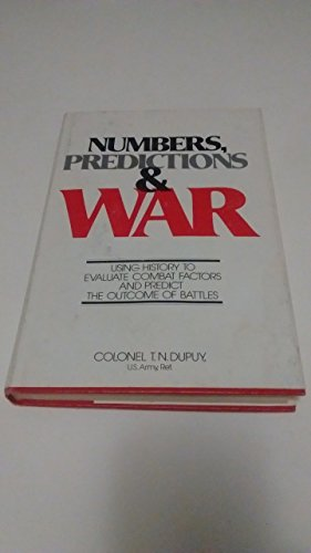 Numbers, Predictions and War: Using History to Evaluate Combat: DUPUY, T.N.